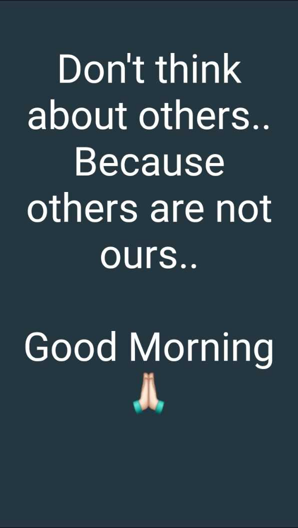 😎ಸಿಂಗಲ್ ಅ್ಯಟಿಟ್ಯೂಡ್ - Don ' t think about others . . Because others are not ours . . Good Morning - ShareChat