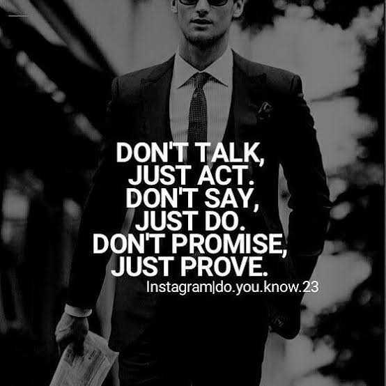 😎ಸಿಂಗಲ್ ಅ್ಯಟಿಟ್ಯೂಡ್ - DON ' T TALK , JUST ACT . DON ' T SAY , JUST DO . DON ' T PROMISE , JUST PROVE . Instagram / do . you . know . 23 - ShareChat