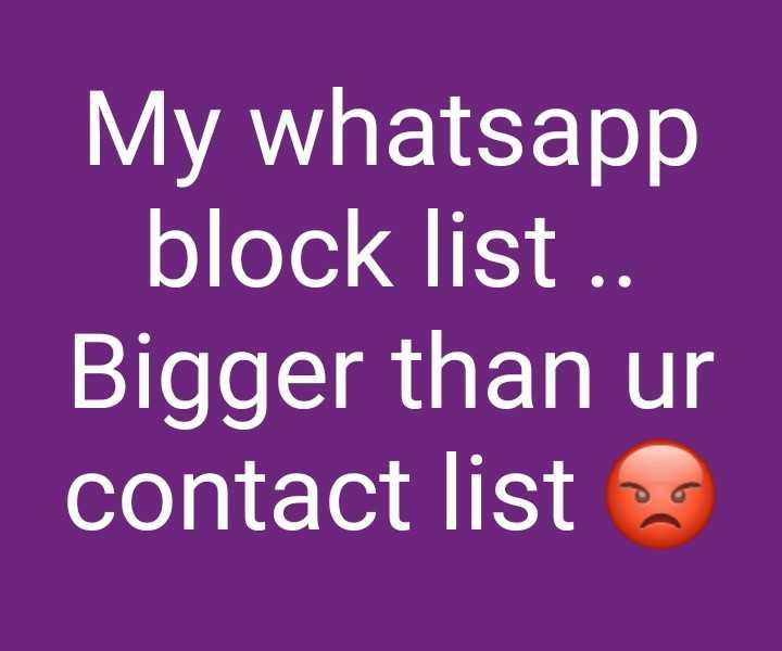 😎ಸಿಂಗಲ್ ಅ್ಯಟಿಟ್ಯೂಡ್ - My whatsapp block list . . Bigger than ur contact list - ShareChat