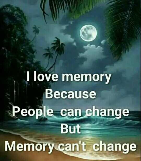 😎ಸಿಂಗಲ್ ಅ್ಯಟಿಟ್ಯೂಡ್ - I love memory Because People can change But Memory can ' t change - ShareChat