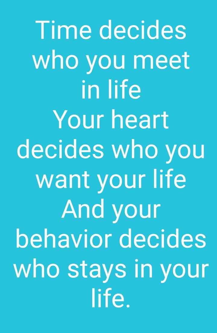 😎ಸಿಂಗಲ್ ಅ್ಯಟಿಟ್ಯೂಡ್ - Time decides who you meet in life Your heart decides who you want your life And your behavior decides who stays in your life . - ShareChat
