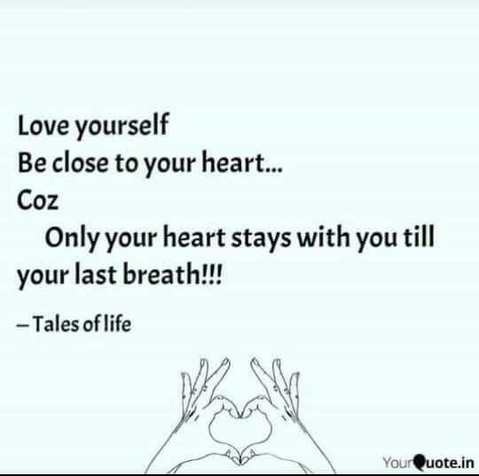 ಸೆಲ್ಫಿಸ್ - Love yourself Be close to your heart . . . Coz Only your heart stays with you till your last breath ! ! ! - Tales of life YourQuote . in - ShareChat