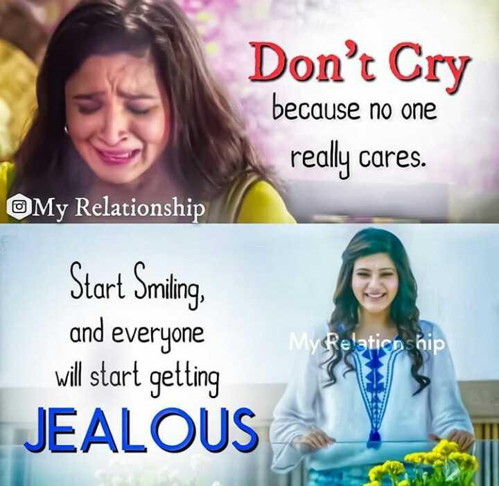 🤝ಸ್ನೇಹ - Don ' t Cry because no one really cares . My Relationship Start Smiling , My Relationship and everyone will start getting JEALOUS - ShareChat