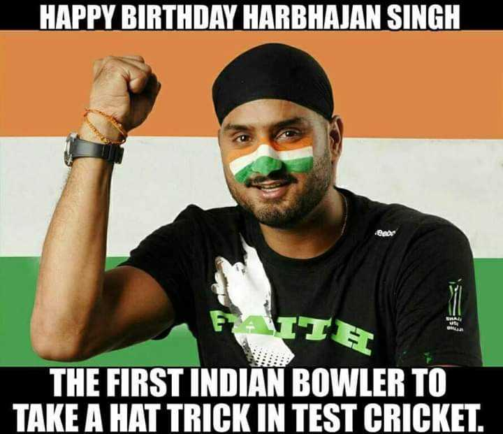 ಹರ್ಭಜನ್ ಹುಟ್ಟುಹಬ್ಬ - HAPPY BIRTHDAY HARBHAJAN SINGH THE FIRST INDIAN BOWLER TO TAKE A HAT TRICK IN TEST CRICKET . - ShareChat