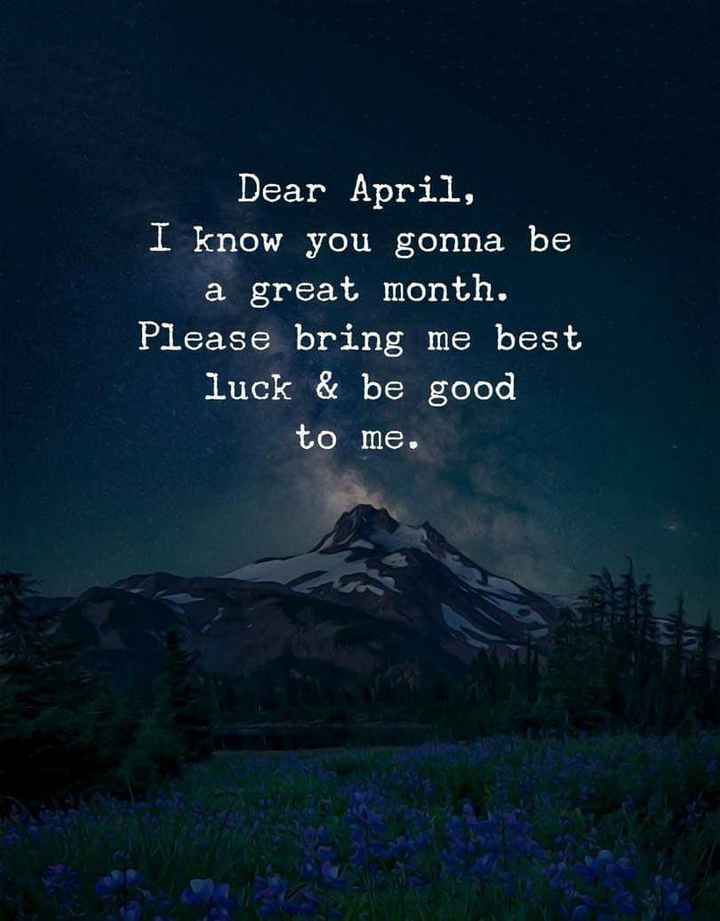 💝 ആശംസകള്‍ - Dear April , I know you gonna be a great month . Please bring me best luck & be good to me . - ShareChat