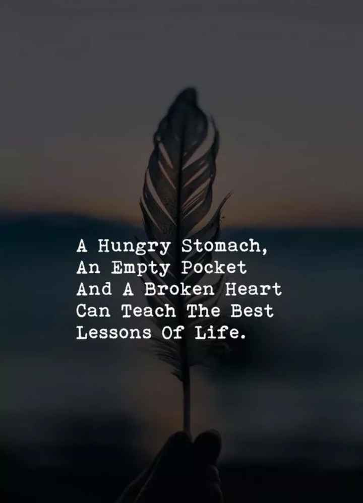 💭 എന്റെ ചിന്തകള് - A Hungry Stomach , An Empty Pocket And A Broken Heart Can Teach The Best Lessons Of Life . - ShareChat
