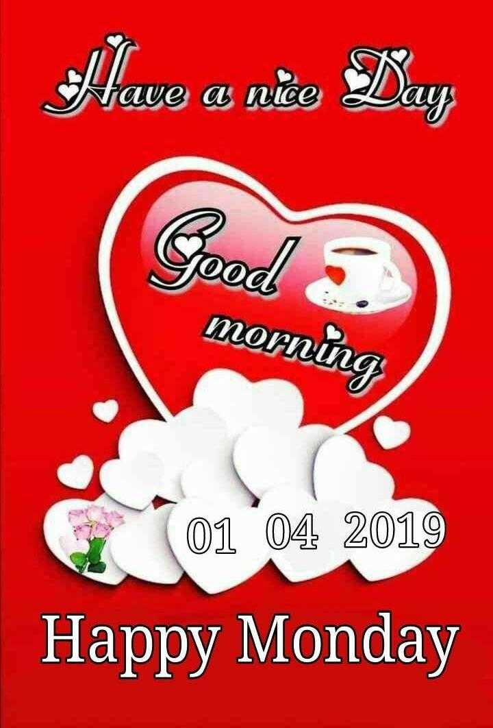 🌞 ഗുഡ് മോണിംഗ് - Have a nice Day Good morning 01 04 2019 Happy Monday - ShareChat