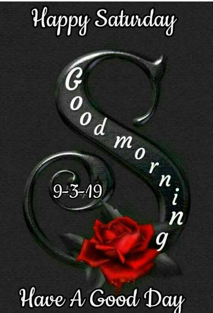 🌞 ഗുഡ് മോണിംഗ് - Happy Saturday ood morni 9 - 3 - 19 Have A Good Day - ShareChat