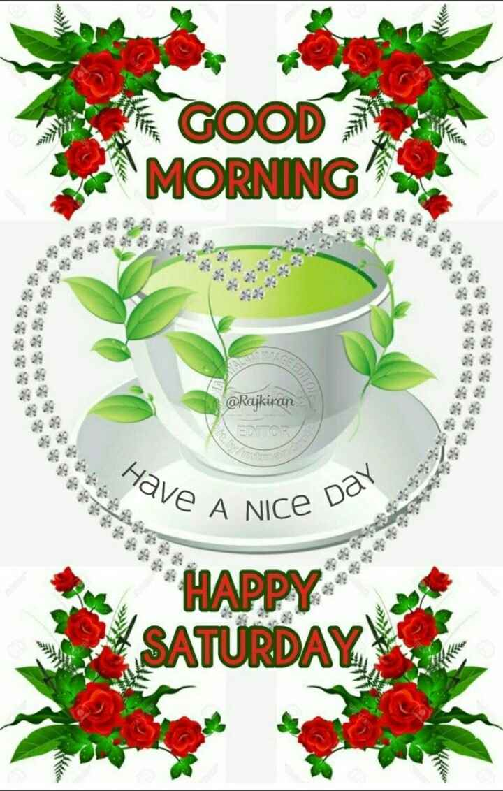 🌞 ഗുഡ് മോണിംഗ് - les GOOD MORNING . @ Rajkiran Have An - A NICE Day HAPPY SATURDAY - ShareChat