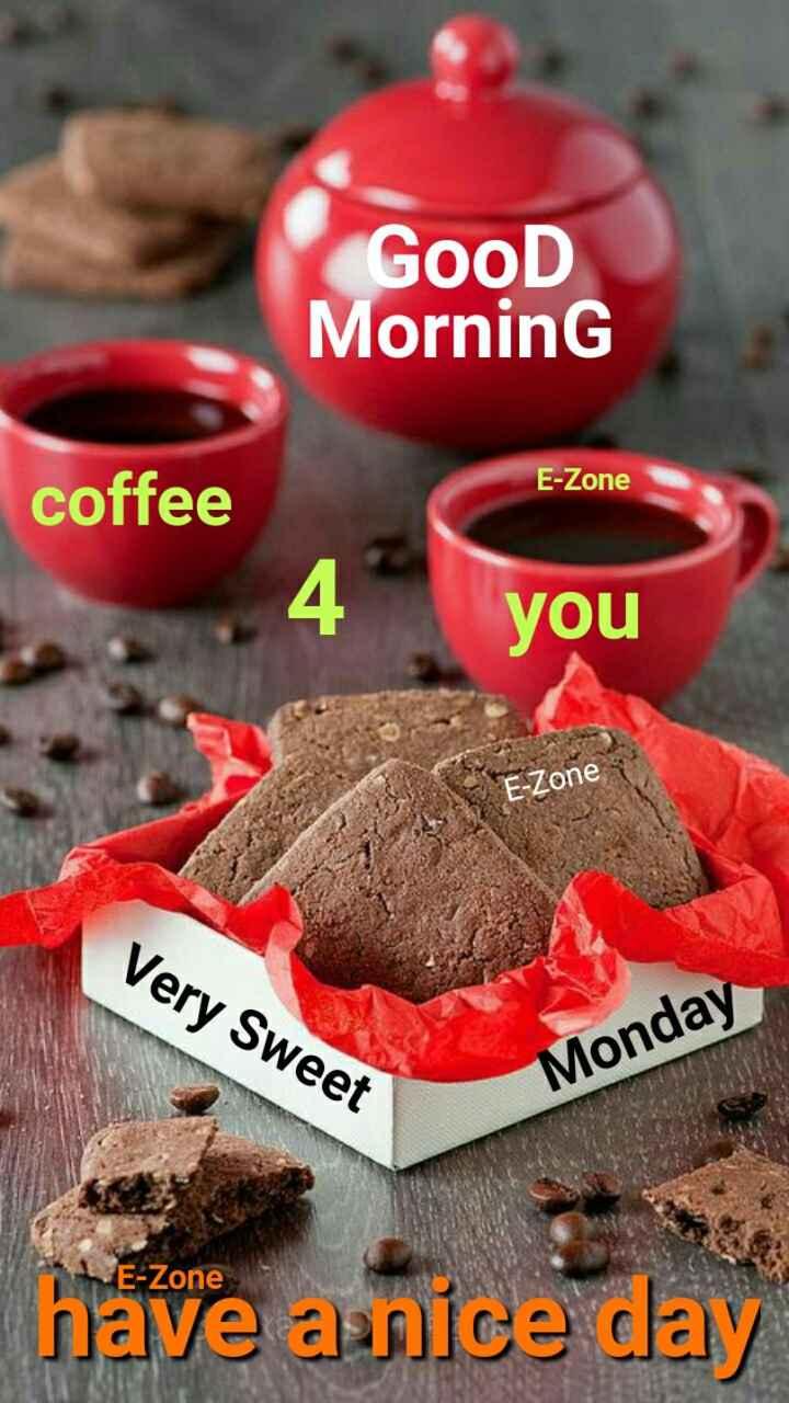 🌞 ഗുഡ് മോണിംഗ് - GOOD MorninG E - Zone coffee you E - Zone Very Sweet Monday E - Zone have anice day - ShareChat