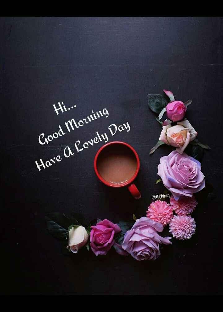 🌞 ഗുഡ് മോണിംഗ് - Hi . . . Good Morning Have A Lovely Day @ Rajkiran - ShareChat