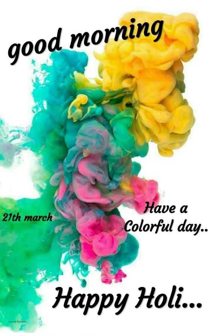 🌞 ഗുഡ് മോണിംഗ് - good morning 21th march Have a Colorful day . . Happy Holi . . . - ShareChat