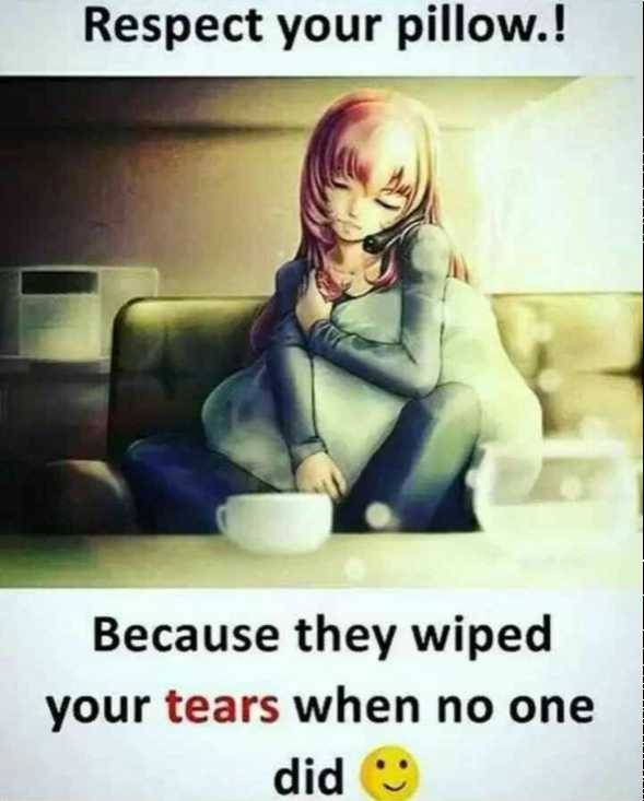 💓 ജീവിത പാഠങ്ങള്‍ - Respect your pillow . ! Because they wiped your tears when no one did - ShareChat