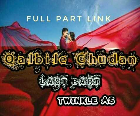 📙 നോവൽ - FULL PART LINK Ghudan Qalbi fe Cho LAST PART TWINKLE AS - ShareChat