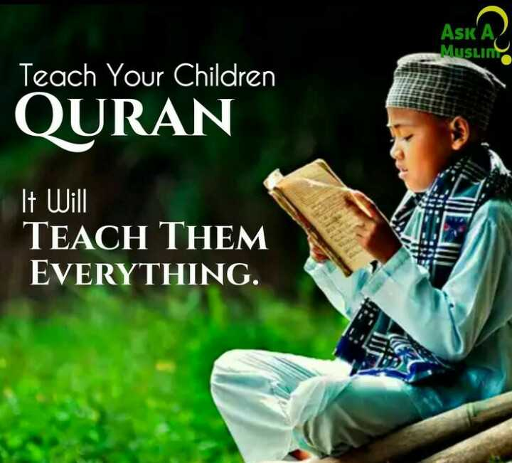 🙏🏼 ഭക്തി - ASK A Muslin Teach Your Children QURAN It Will TEACH THEM EVERYTHING . - ShareChat