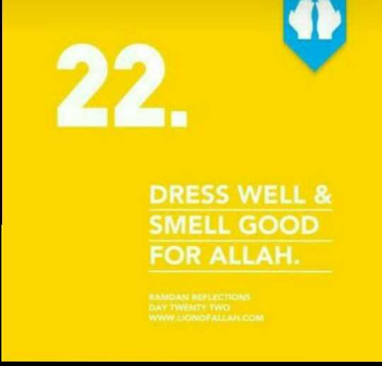 റമദാൻ വിശേഷങ്ങൾ - 22 . DRESS WELL & SMELL GOOD FOR ALLAH . RAMDAN REFLECTIONS DAY TWENTY TWO WWW LIONOFALLAH . COM - ShareChat