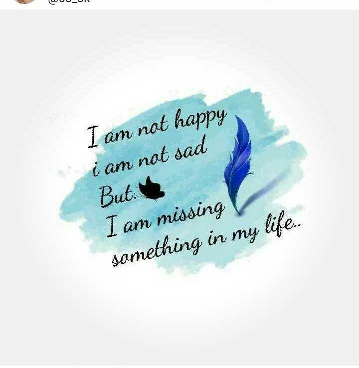 😞 വിരഹം - WUU - UI I am not happy i am not sad But . I am missing something in my life . . - ShareChat