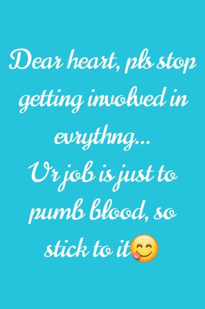 😞 വിരഹം - Dear heart , pls stop getting involved in evrythng . . . Urjob is just to pumb blood , so stick to it - ShareChat