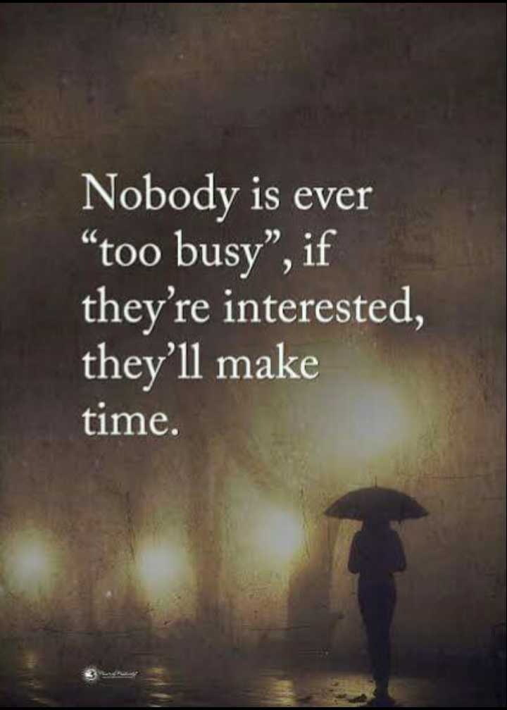 "🛴 സഞ്ചാരി - Nobody is ever "" too busy , if they ' re interested , they ' ll make time - ShareChat"