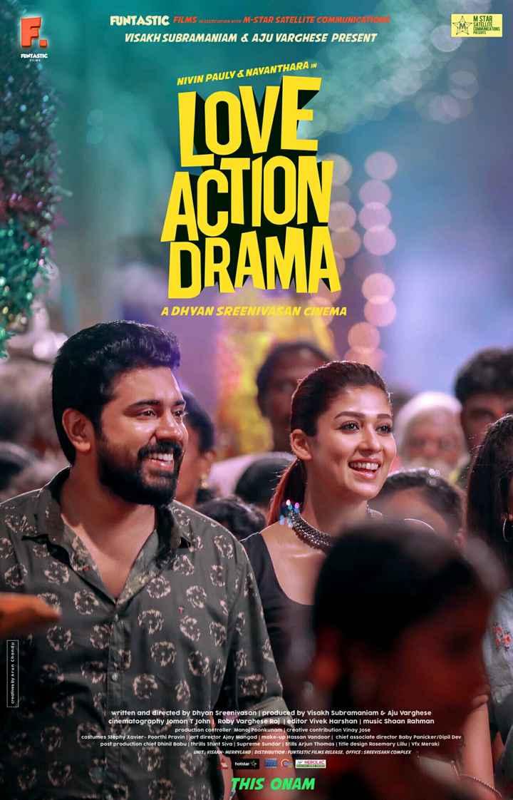 🍿 സിനിമാ വിശേഷം - FUNTASTIC FILMS w association with M - STAR SATELLITE COMMUNICATIONS M STAR SATELLITE COMMUNICATIONS PRESENTS VISAKH SUBRAMANIAM LAJU VARGHESE PRESENT FUNTASTIC FILMS NIVIN PAULY & NAYANTHARA IN LOVE ACTION DRAMA A DHYAN SREENIVASAN CINEMA creatives by Arun Chandu written and directed by Dhyan Sreenivasan produced by Visakh Subramaniam & Aju Varghese cinematography Jomon T John Roby Varghese Raj | editor Vivek Harshan music Shaan Rahman W AN production controller Manoj Poonkunam creative contribution Vinay Jose costumes Stephy Xavier - Poorthi Pravin | art director Ajay Mangad make - up Hassan Vandoor chief associate director Baby Panicker / Dipil Dev post production chief Dhinil Babu thrills Stunt Siva | Supreme Sundar Stills Arjun Thomas title design Rosemary Lillu | Vfx Meraki UNIT : VISAKH - MERRYLAND DISTRIBUTION : FUNTASTIC FILMS RELEASE , OFFICE : SREEVISAKH COMPLEX hotstar PHARO NEROLAC REALITE PAROLE anet THIS ONAM - ShareChat
