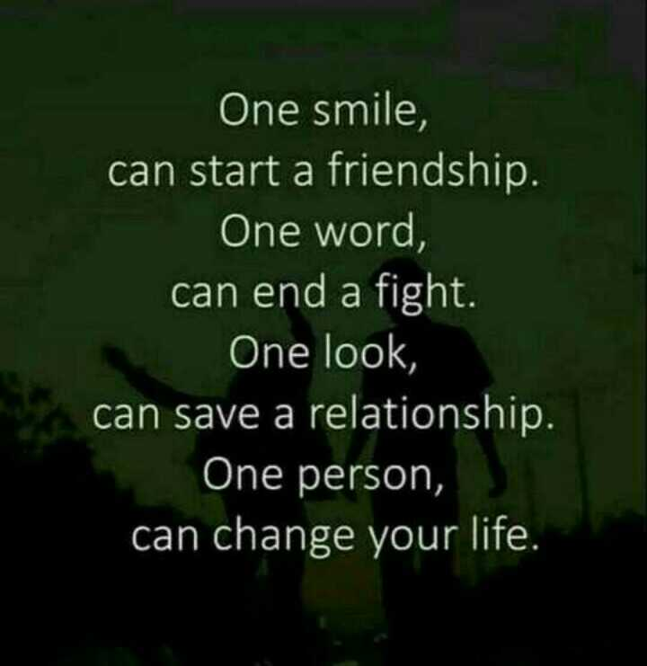 🤝 സുഹൃദ്ബന്ധം - One smile , can start a friendship . One word , can end a fight . One look , can save a relationship . One person , can change your life . - ShareChat