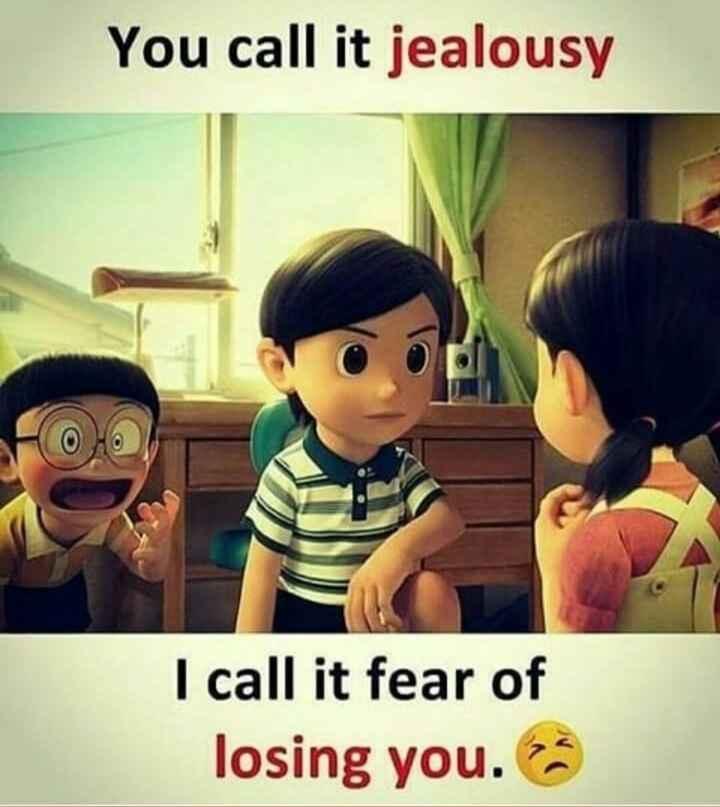 🤝 സുഹൃദ്ബന്ധം - You call it jealousy I call it fear of losing you . - ShareChat