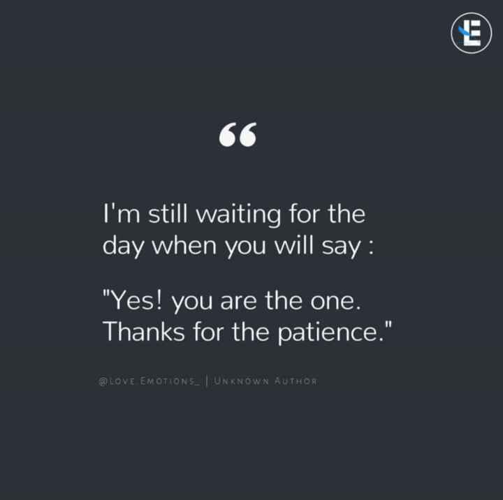💑 സ്നേഹം - I ' m still waiting for the day when you will say : Yes ! you are the one . Thanks for the patience . @ LOVE . EMOTIONS _ UNKNOWN AUTHOR - ShareChat