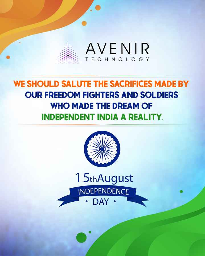 🇮🇳 സ്വാതന്ത്ര്യദിനം - . AVENIR . : TECHNOLOGY WE SHOULD SALUTE THE SACRIFICES MADE BY OUR FREEDOM FIGHTERS AND SOLDIERS WHO MADE THE DREAM OF INDEPENDENT INDIA A REALITY . 1 5thAugust INDEPENDENCE • DAY • - ShareChat