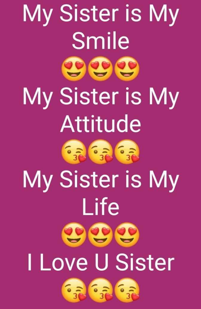 👩ਮੇਰੀ ਪਿਆਰੀ ਭੈਣ - My Sister is My Smile My Sister is My Attitude My Sister is My Life I Love U Sister - ShareChat