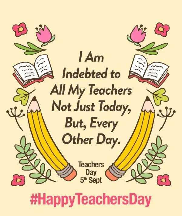 👩🏫 ਹੈਪੀ teacher's ਡੇ 👨🏫 - I Am Indebted to All My Teachers Not Just Today , But , Every Other Day . Teachers UO & Teachers Day 5th Sept # Happy TeachersDay - ShareChat