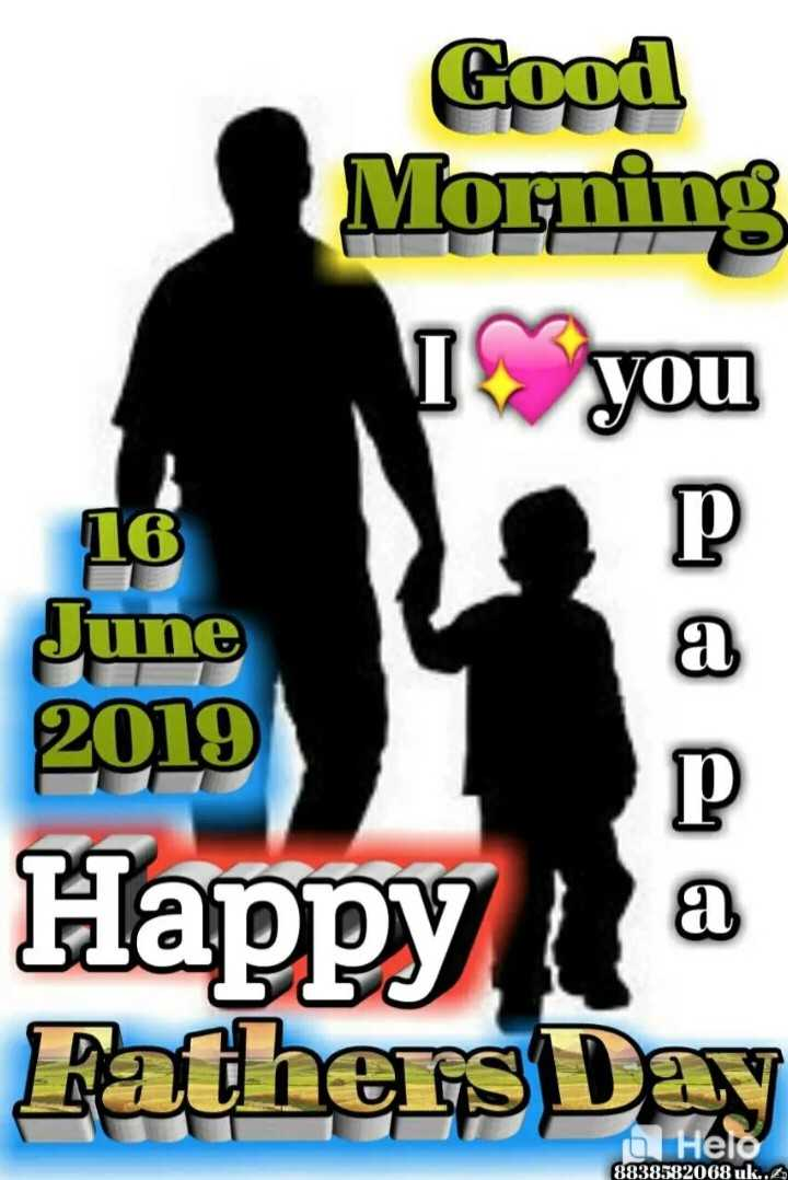 👨‍👦ହାପି ଫାଦର୍ସ ଡେ - Good Morning 1 you June 2019 Happy a Fathers Day Hero 8838582068 uk . . - ShareChat