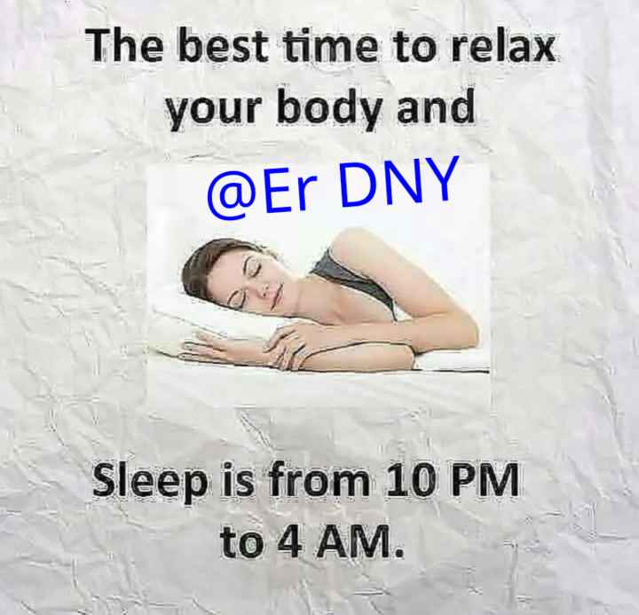#🤷♂👨🏫🕺सेहत टिप्स 🦹♂️👨🏫 - The best time to relax your body and @ Er DNY Sleep is from 10 PM to 4 AM . - ShareChat