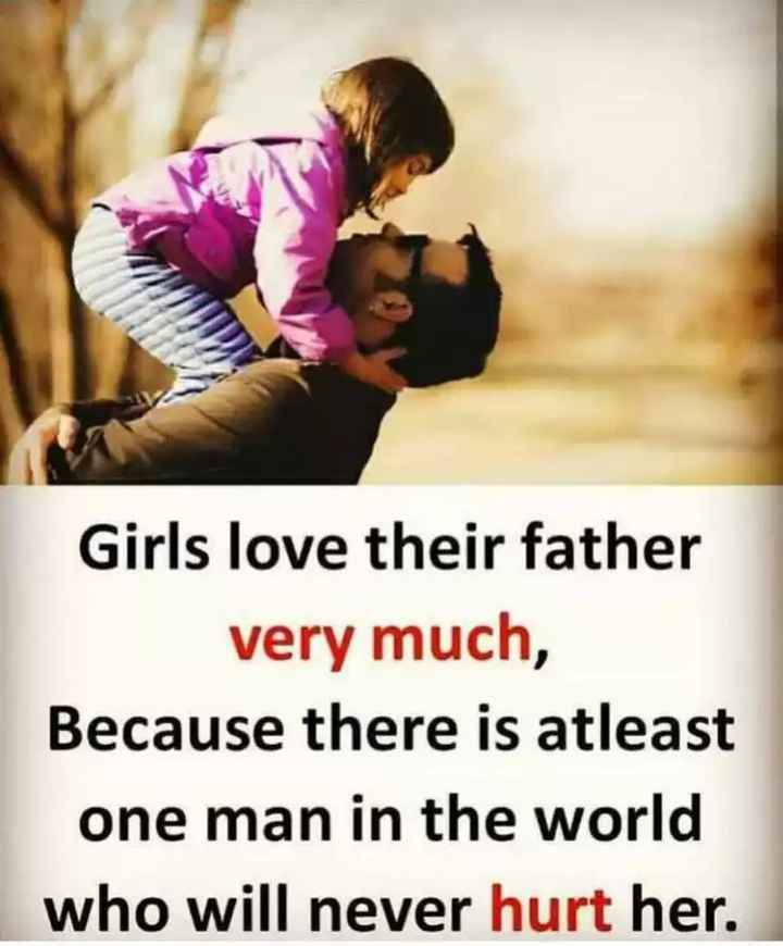 👨👧👦ಅಪ್ಪಂದಿರ ದಿನ - Girls love their father very much , Because there is atleast one man in the world who will never hurt her . - ShareChat