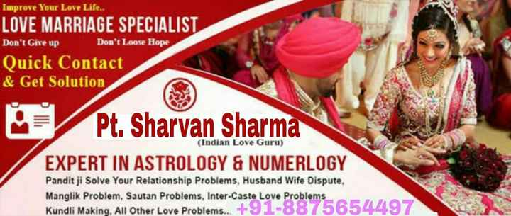 👨‍👩‍👧‍👦  ਪਰਿਵਾਰ - Improve Your Love Life . . LOVE MARRIAGE SPECIALIST Don ' t Give up Don ' t Loose Hope Quick Contact & Get Solution Pt . Sharvan Sharma EXPERT IN ASTROLOGY & NUMERLOGY ( Indian Love Guru ) Pandit ji Solve Your Relationship Problems , Husband Wife Dispute Manglik Problem , Sautan Problems , Inter - Caste Love Problems Kundli Making , All Other Love Problems . . . + 91 - 8875654 , 497 - ShareChat