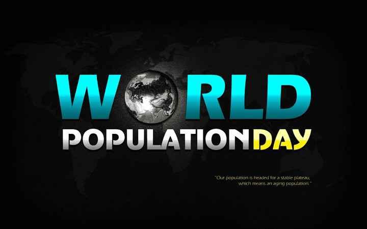 👨👩👧👦  વિશ્વ વસ્તી દિવસ - WORLD POPULATION DAY Our population is headed for a stable plateau , which means an aging population . - ShareChat