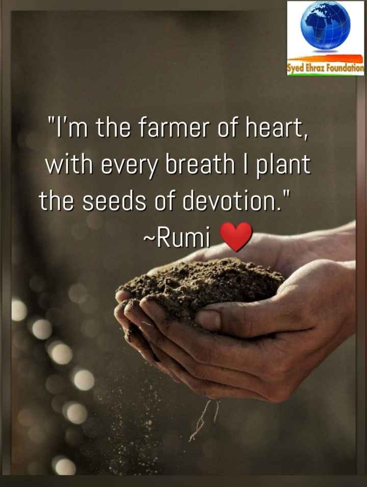 🧘🏻♂️ अध्यात्म - Syed Ehraz Foundation I ' m the farmer of heart , with every breath I plant the seeds of devotion . ~ Rumi - ShareChat