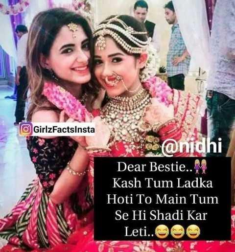 🤷♀️गर्ल्स गैंग - O GirlzFactsInsta ce @ nidhi Dear Bestie . . M Kash Tum Ladka Hoti To Main Tum Se Hi Shadi Kar Leti . . OOO - ShareChat