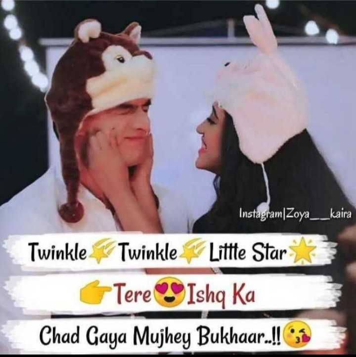 🤷♀️गर्ल्स गैंग - Instagram / Zoya _ _ kaira Twinkle Twinkle Little Star Tere Ishq Ka Chad Gaya Mujhey Bukhaar . ! ! - ShareChat