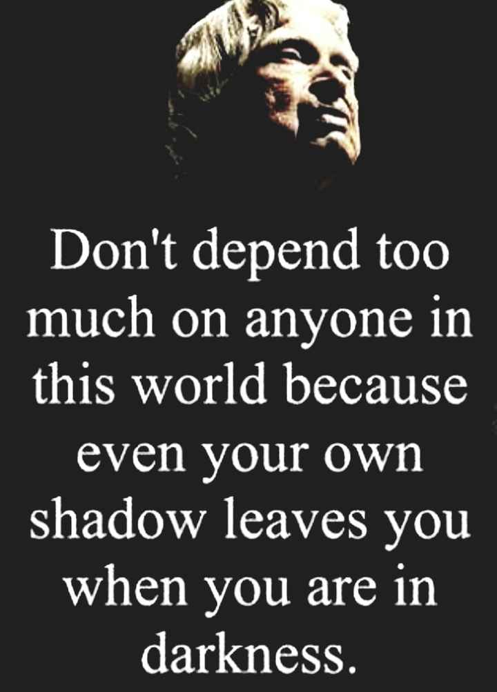 🏃♂️ फास्ट फॉरवर्ड🏃♀️ - Don ' t depend too much on anyone in this world because even your own shadow leaves you when you are in darkness . - ShareChat
