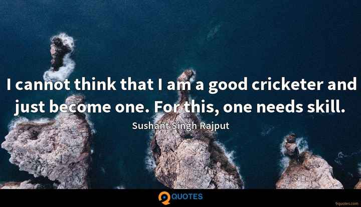 🤼♂️ਬਜਰੰਗ ਪੁਨੀਆ - I cannot think that I am a good cricketer and just become one . For this , one needs skill . Sushant Singh Rajput QUOTES 9quotes . com - ShareChat