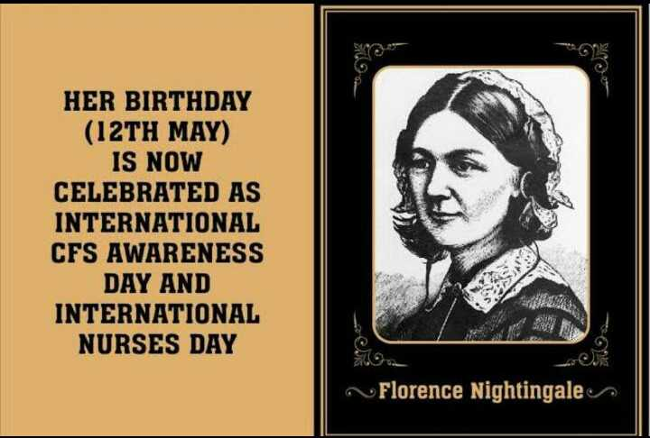 👩‍⚕️ આંતરરાષ્ટ્રીય નર્સ દિવસ - 3 HER BIRTHDAY ( 12TH MAY ) IS NOW CELEBRATED AS INTERNATIONAL CFS AWARENESS DAY AND INTERNATIONAL NURSES DAY BO Florence Nightingale - ShareChat