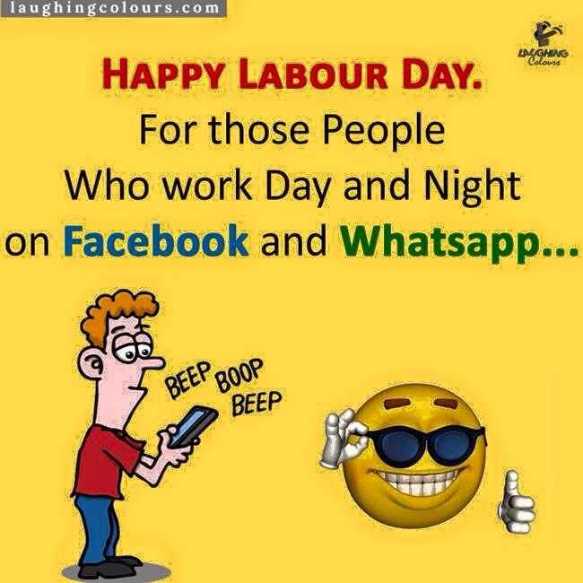 👮‍♂️ વિશ્વ મજદૂર દિવસ 👩‍🏫 - laughingcolours . com LAUGHING Colow HAPPY LABOUR DAY . For those People Who work Day and Night on Facebook and Whatsapp . . . BEEP 200P BEEP - ShareChat