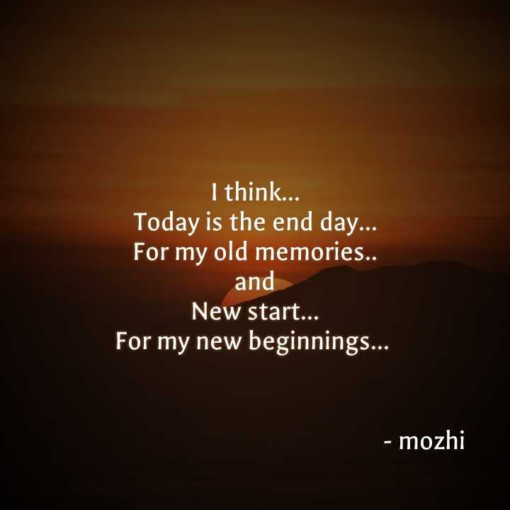 🙋‍♂️నేను షేర్‌చాట్ కెప్టెన్ - I think . . Today is the end day . . . For my old memories . . and New start . . . For my new beginnings . . . - mozhi - ShareChat