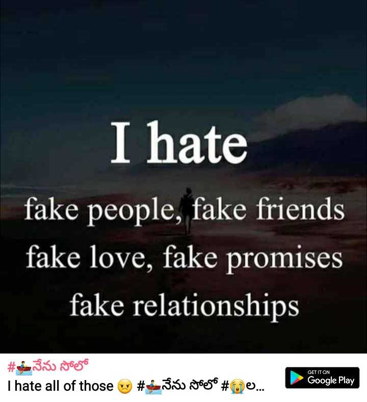 🙋♂️నేను షేర్చాట్ కెప్టెన్ - I hate fake people , fake friends fake love , fake promises fake relationships GET IT ON # 6 - 350 Joero Thate all of those # 4 _ 350 Joeso # we . . . Google Play - ShareChat