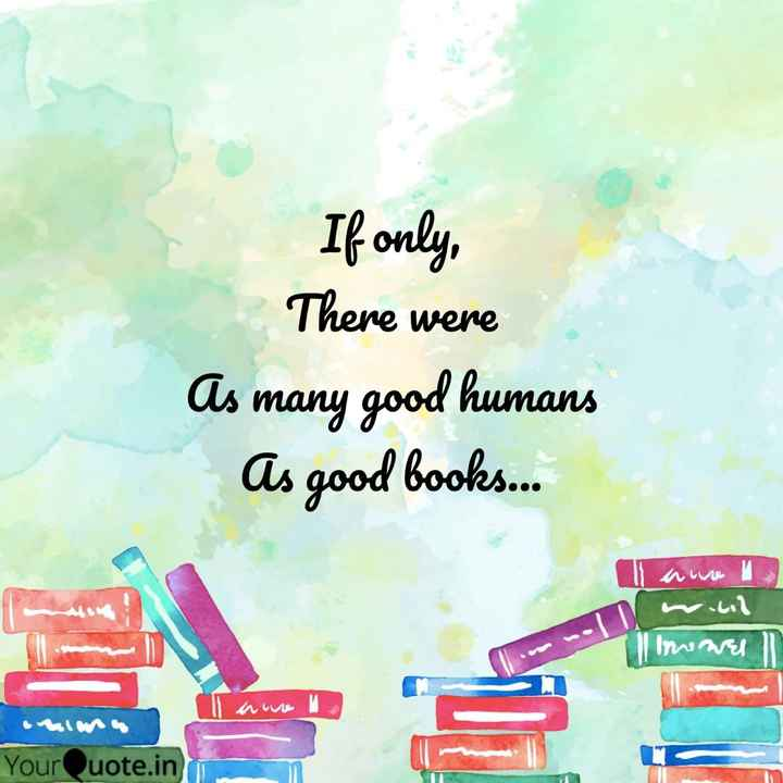 👯‍♀️ స్నేహితుల అడ్డా - If only , There were As many good humans As good books . . . awe na 1 اما ۔ Ime wall Your uote . in - ShareChat
