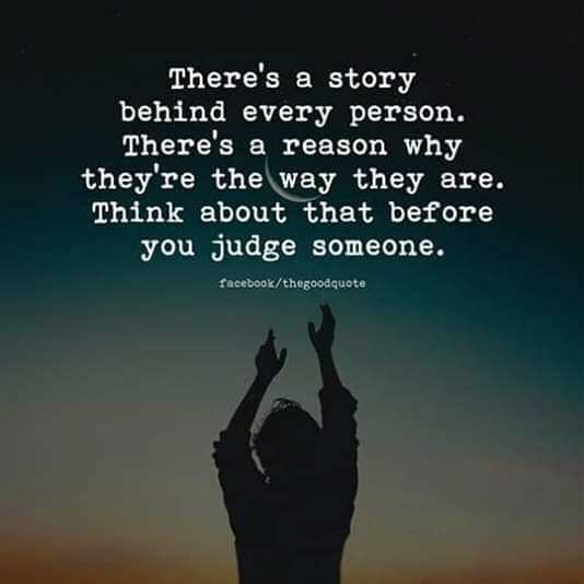 👯‍♀️ స్నేహితుల అడ్డా - There ' s a story behind every person . There ' s a reason why they ' re the way they are . Think about that before you judge someone . facebook / thegoodquote - ShareChat