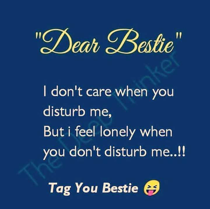 👯‍♀️ స్నేహితుల అడ్డా - Dear Bestie I don ' t care when you disturb me , But i feel lonely when you don ' t disturb me . . ! ! Tag You Bestie es - ShareChat