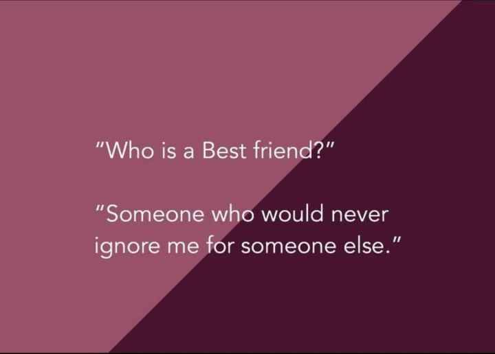 👯‍♀️ స్నేహితుల అడ్డా - Who is a Best friend ? Someone who would never ignore me for someone else . - ShareChat