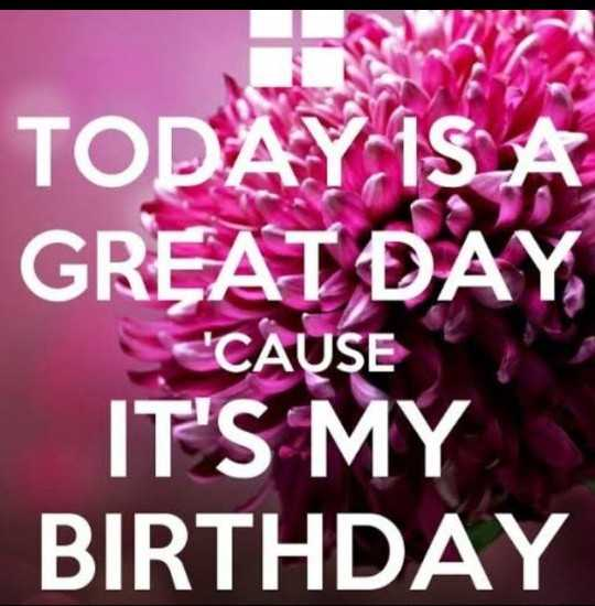 🙋♀️ എൻ്റെ സ്റ്റാറ്റസുകൾ - TODAY IS A GREAT DAY IT ' S MY BIRTHDAY « ' CAUSE - ShareChat
