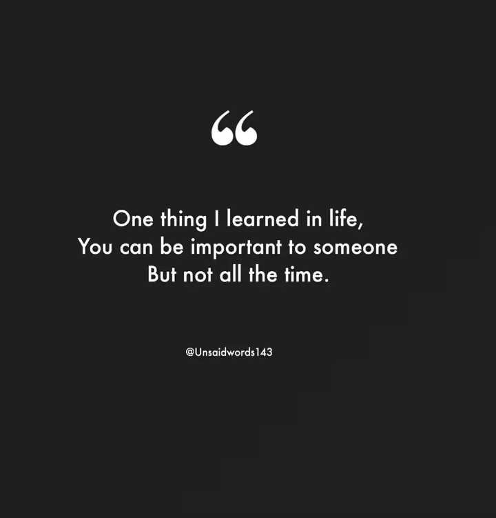🙋‍♀️ എൻ്റെ സ്റ്റാറ്റസുകൾ - One thing I learned in life , You can be important to someone But not all the time . @ Unsaidwords143 - ShareChat
